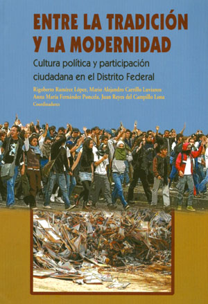 Entre la tradición y la modernidad, cultura política y participación ciudadana en el Distrito Federal