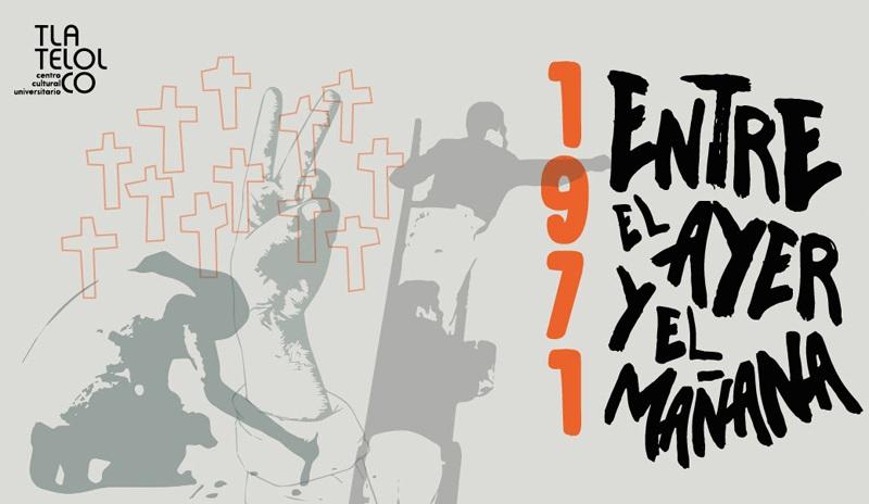 Centro Cultural Universitario Tlatelolco presenta: Programa conmemorativo 1971. Entre el ayer y el mañana