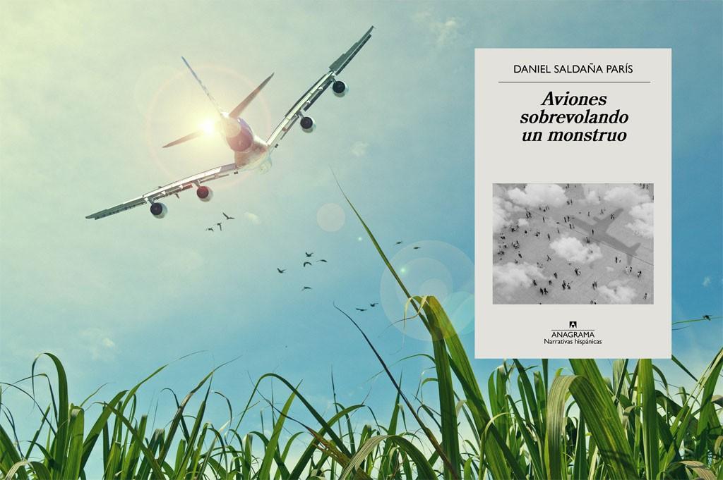 Aviones sobrevolando un monstruo, de Daniel Saldaña